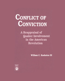Conflict of Conviction: A Reappraisal of Quaker Involvement in the American Revolution