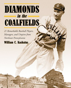 Diamonds in the Coalfields: Remarkable Baseball Players, Managers and Umpires from Northeast Pennsylvania