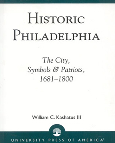 Historic Philadelphia: The City, Symbols & Patriots, 1681-1800