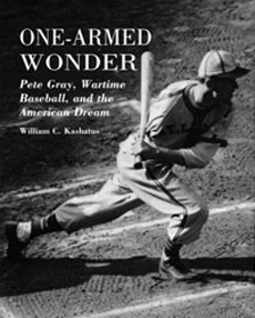 One-Armed Wonder: Pete Gray, Wartime Baseball and the American Dream